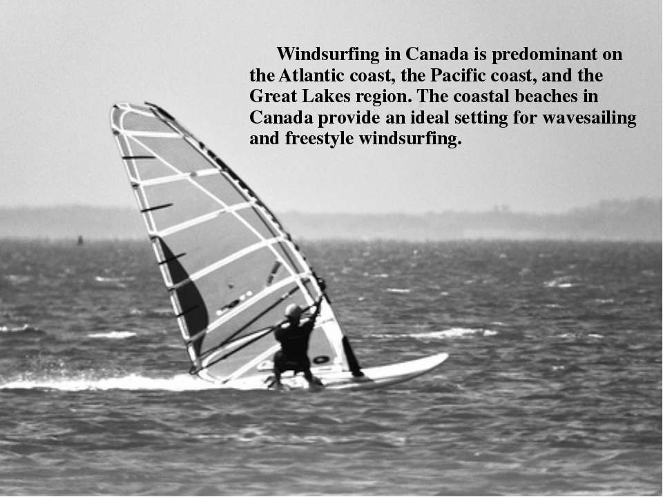 Windsurfing in Canada is predominant on the Atlantic coast, the Pacific coast...