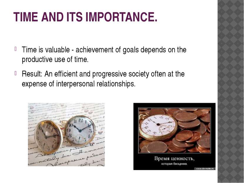 TIME AND ITS IMPORTANCE. Time is valuable - achievement of goals depends on t...