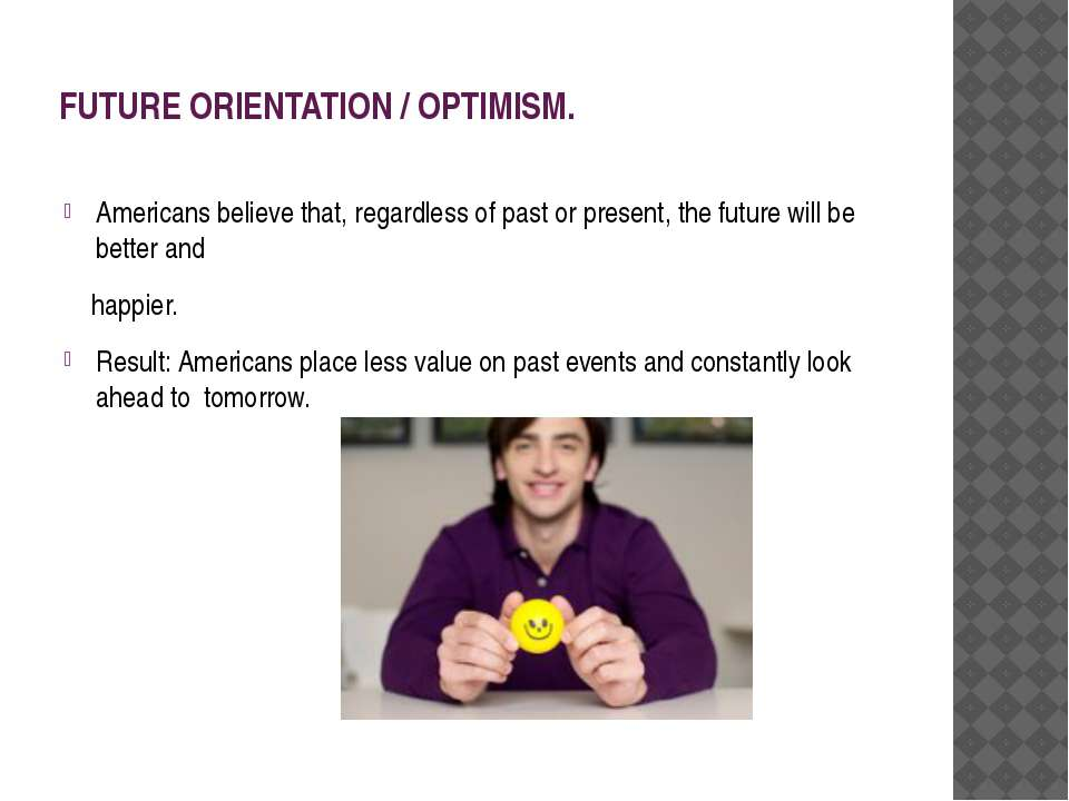FUTURE ORIENTATION / OPTIMISM. Americans believe that, regardless of past or ...