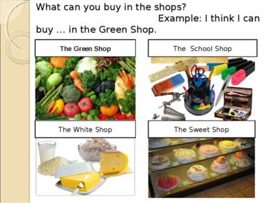 What can you buy in the shops? Example: I think I can buy … in the Green Shop...