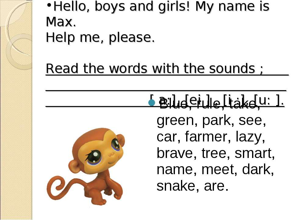 Hello, boys and girls! My name is Max. Help me, please. Read the words with t...