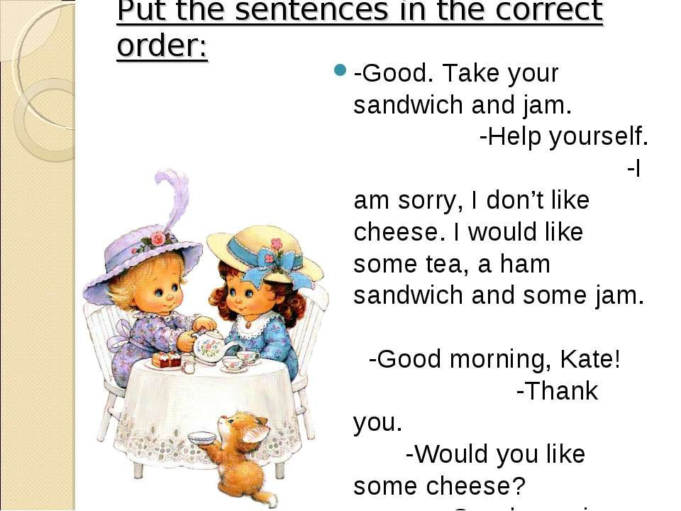 Put the sentences in the correct order: -Good. Take your sandwich and jam. -H...