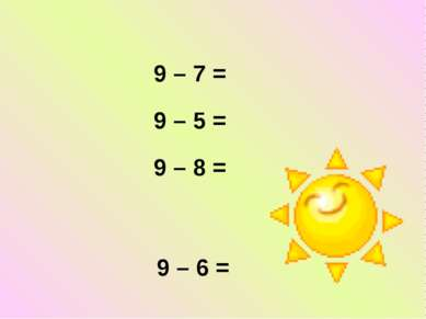 9 – 7 = 9 – 5 = 9 – 8 = 9 – 6 =