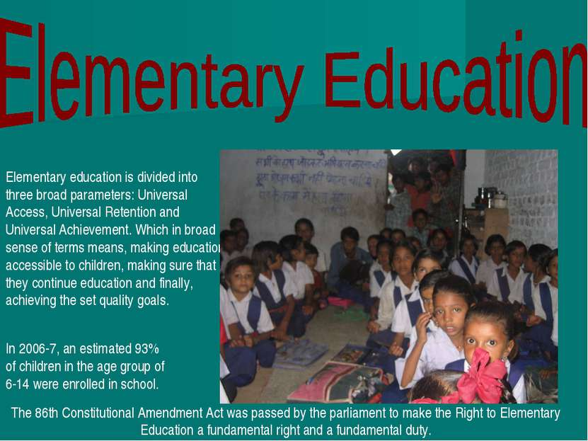Elementary education is divided into three broad parameters: Universal Access...
