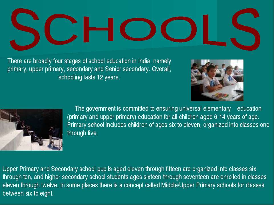 There are broadly four stages of school education in India, namely primary, u...
