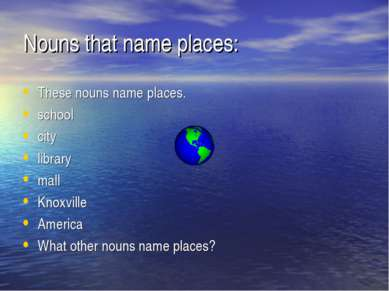 Nouns that name places: These nouns name places. school city library mall Kno...