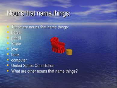 Nouns that name things: These are nouns that name things: horse pencil Paper ...