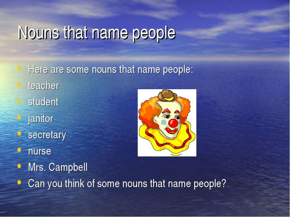 Nouns that name people Here are some nouns that name people: teacher student ...