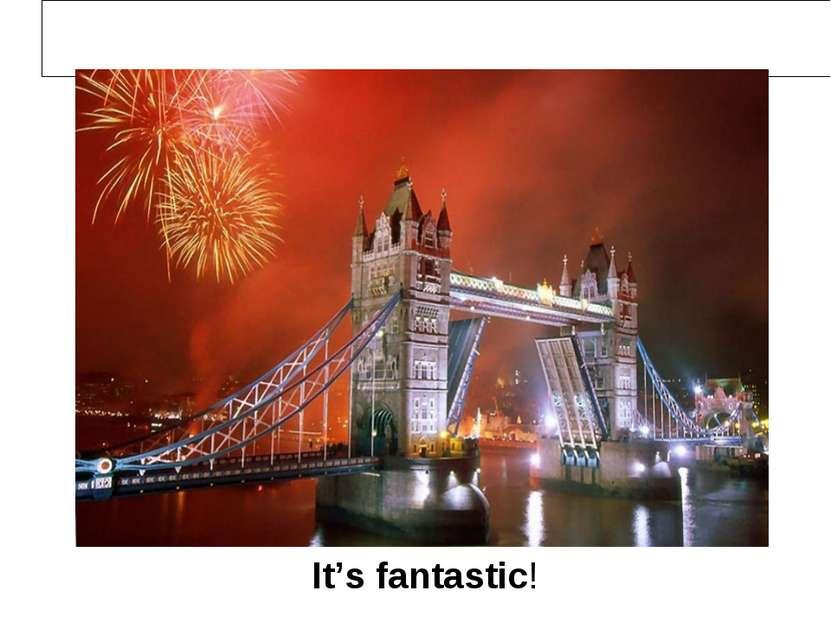 It's fantastic!