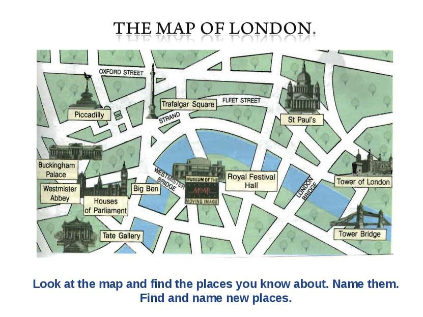 Look at the map and find the places you know about. Name them. Find and name ...