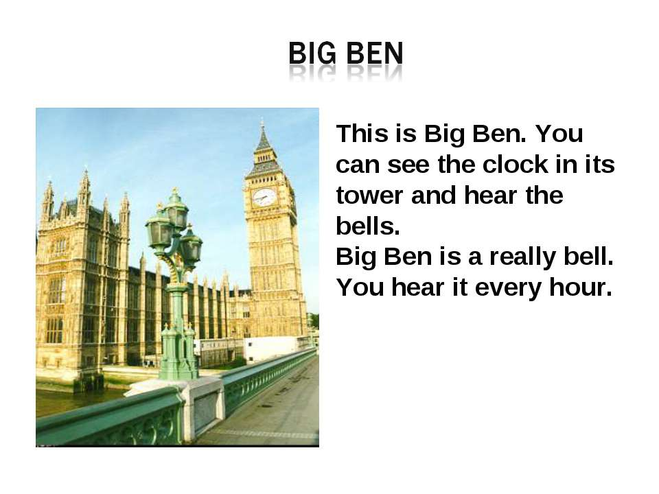 This is Big Ben. You can see the clock in its tower and hear the bells. Big B...
