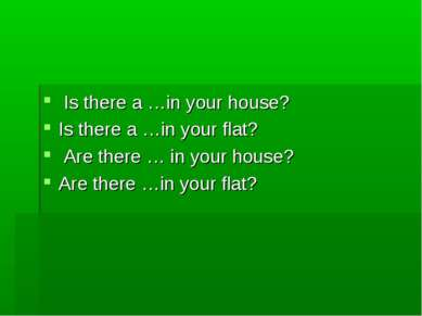 Is there a …in your house? Is there a …in your flat? Are there … in your hous...