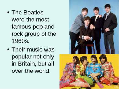The Beatles were the most famous pop and rock group of the 1960s. Their music...