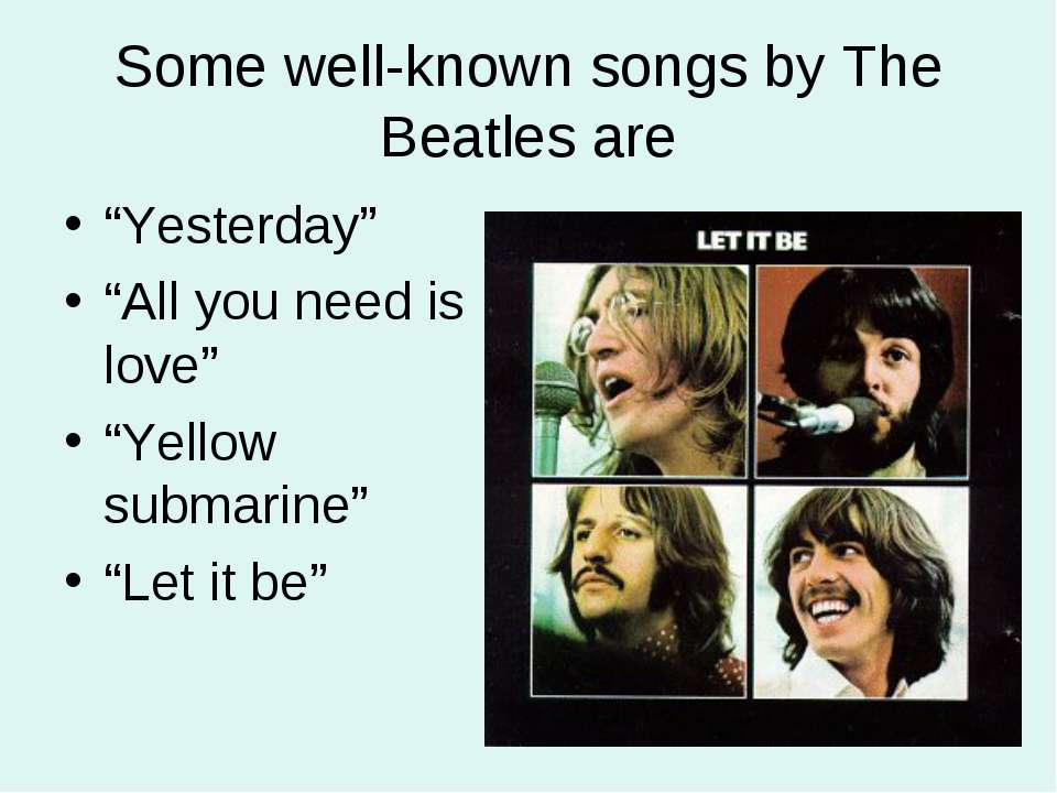 "Some well-known songs by The Beatles are ""Yesterday"" ""All you need is love"" ""..."