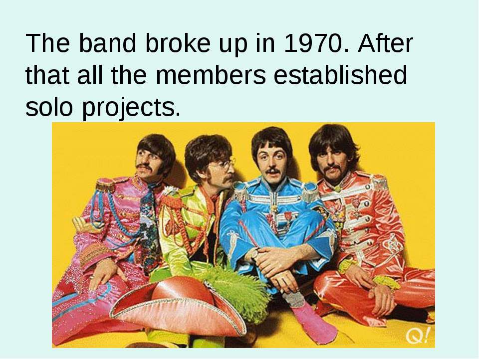 The band broke up in 1970. After that all the members established solo projects.