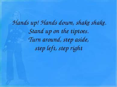 Hands up! Hands down, shake shake. Stand up on the tiptoes. Turn around, step...