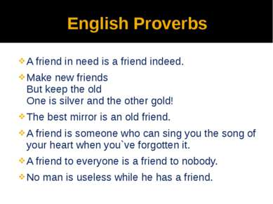 English Proverbs A friend in need is a friend indeed. Make new friends But ke...