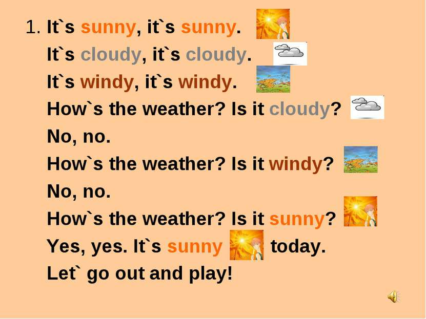 1. It`s sunny, it`s sunny. It`s cloudy, it`s cloudy. It`s windy, it`s windy. ...
