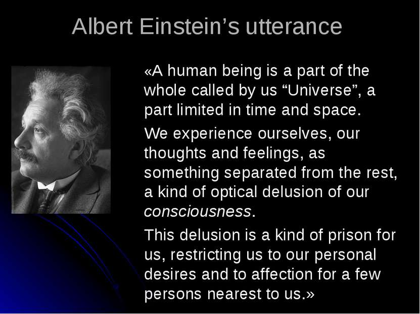 """«A human being is a part of the whole called by us """"Universe"""", a part limited..."""