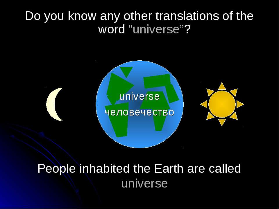 People inhabited the Earth are called universe Do you know any other translat...