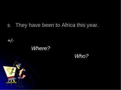 They have been to Africa this year. +/- Where? Who?