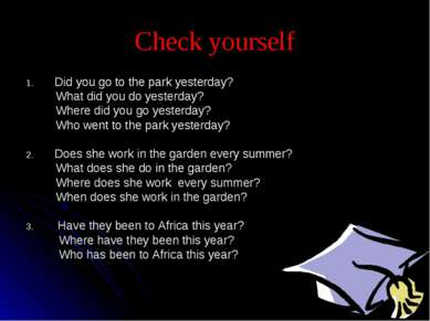Check yourself Did you go to the park yesterday? What did you do yesterday? W...