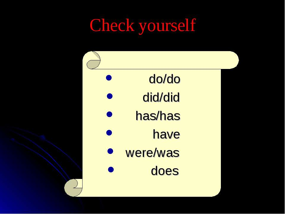 Check yourself do/do did/did has/has have were/was does
