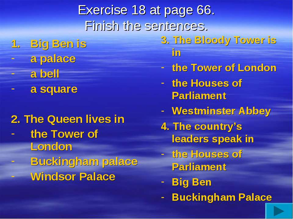 Exercise 18 at page 66. Finish the sentences. Big Ben is a palace a bell a sq...
