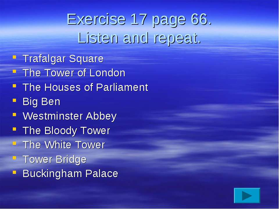 Exercise 17 page 66. Listen and repeat. Trafalgar Square The Tower of London ...