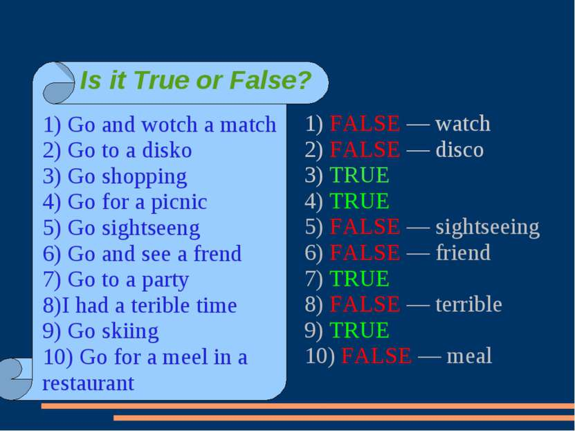 1) FALSE — watch 2) FALSE — disco 3) TRUE 4) TRUE 5) FALSE — sightseeing 6) F...