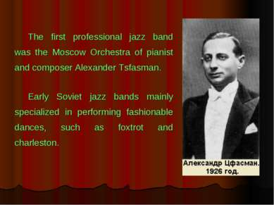 The first professional jazz band was the Moscow Orchestra of pianist and comp...