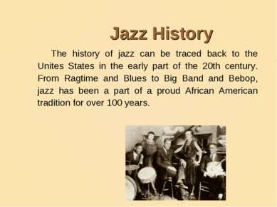 Jazz History The history of jazz can be traced back to the Unites States in t...