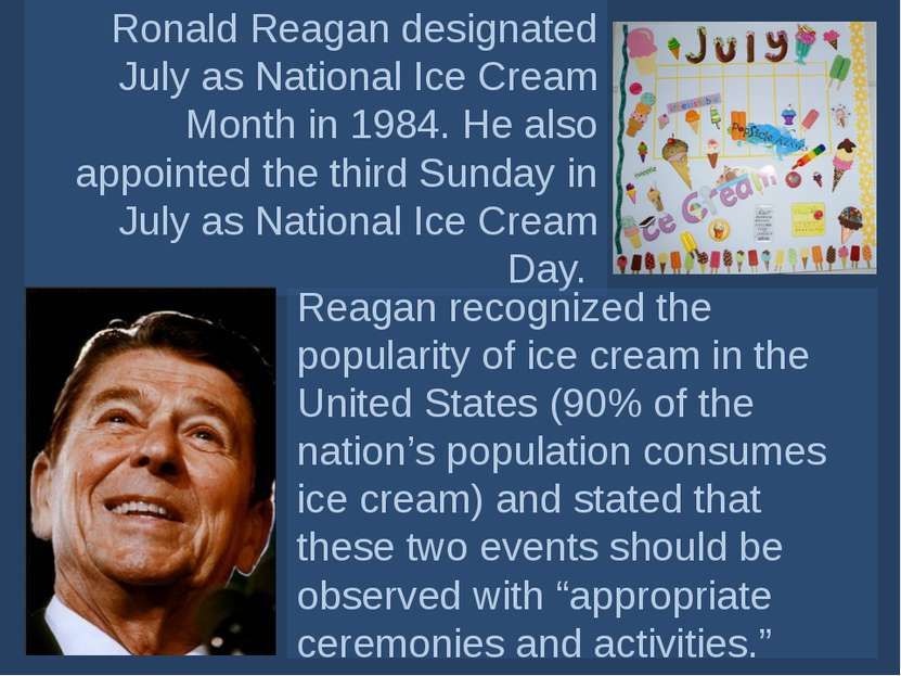 Ronald Reagan designated July asNational Ice Cream Month in 1984. He also ap...