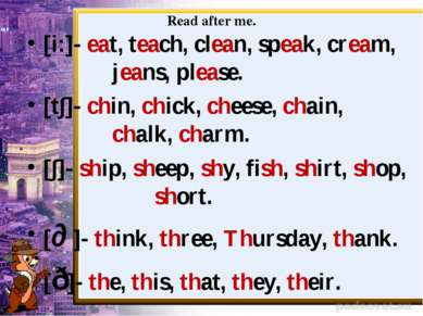 Read after me. [i:]- eat, teach, clean, speak, cream, jeans, please. [t∫]- ch...