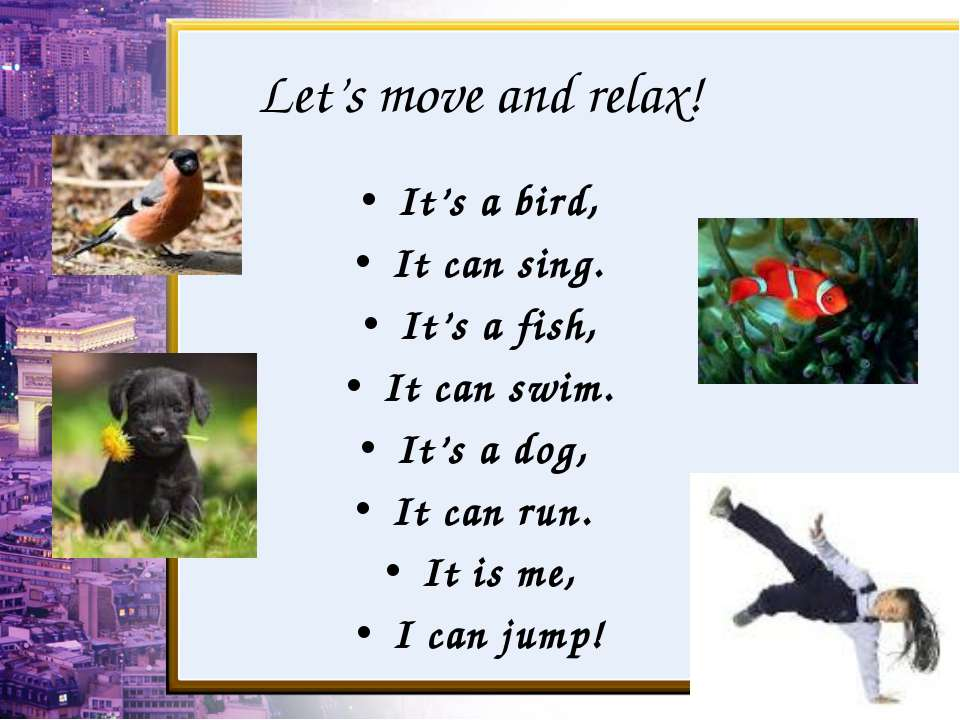 Let's move and relax! It's a bird, It can sing. It's a fish, It can swim. It'...
