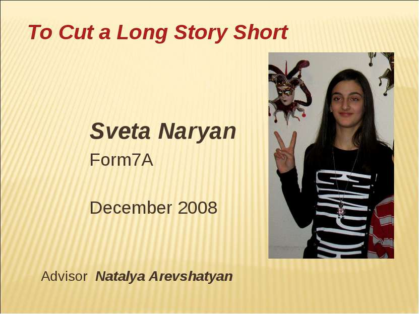 Sveta Naryan Form7A December 2008 Advisor Natalya Arevshatyan To Cut a Long S...