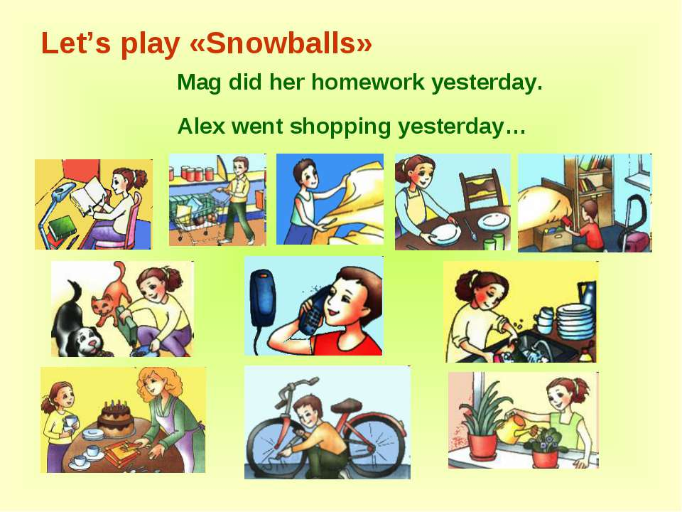 Let's play «Snowballs» Mag did her homework yesterday. Alex went shopping yes...
