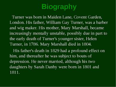 Biography Turner was born in Maiden Lane, Covent Garden, London. His father, ...