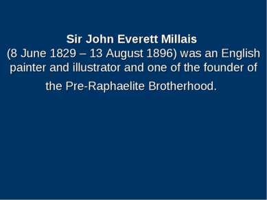 Sir John Everett Millais (8 June 1829 – 13 August 1896) was an English painte...