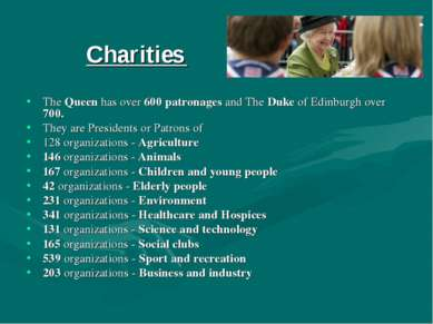 The Queen has over 600 patronages and The Duke of Edinburgh over 700. They ar...