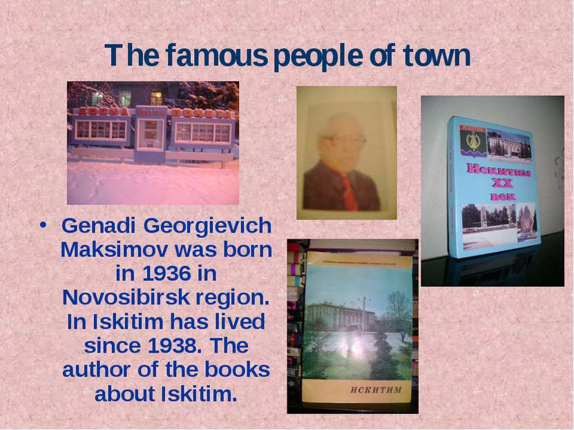 The famous people of town Genadi Georgievich Maksimov was born in 1936 in Nov...