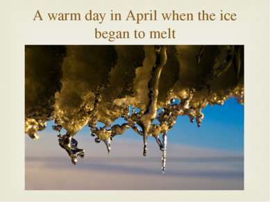 A warm day in April when the ice began to melt