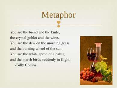 You are the bread and the knife, the crystal goblet and the wine. You are the...