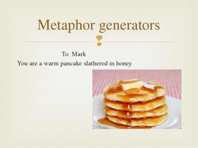 To Mark You are a warm pancake slathered in honey Metaphor generators