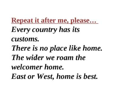 Repeat it after me, please… Every country has its customs. There is no place ...
