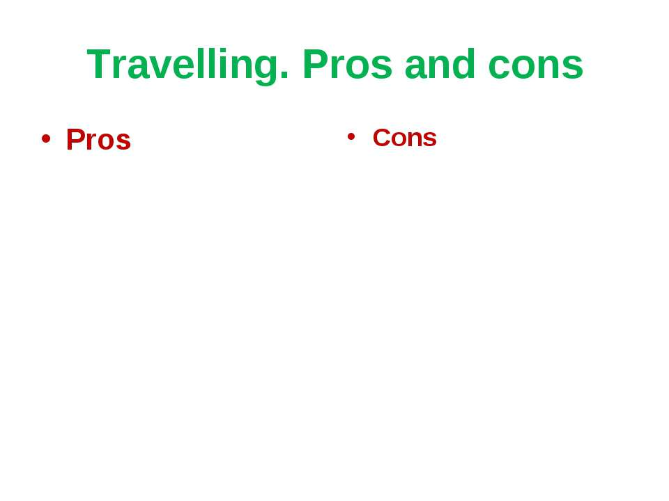Travelling. Pros and cons Pros Cons