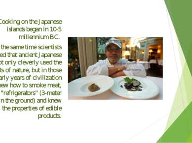 Cooking on the Japanese islands began in 10-5 millennium BC. At the same time...