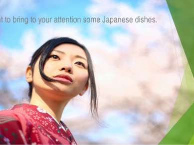 I want to bring to your attention some Japanese dishes.