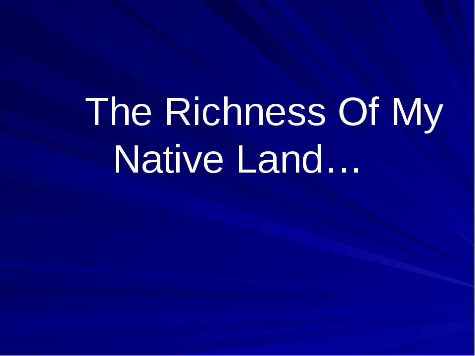 The Richness Of My Native Land…