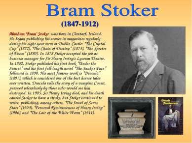"Abraham ""Bram"" Stoker was born in Clontarf, Ireland. He began publishing his ..."